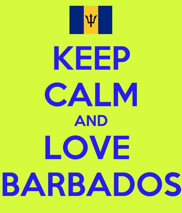 KEEP CALM AND LOVE  BARBADOS