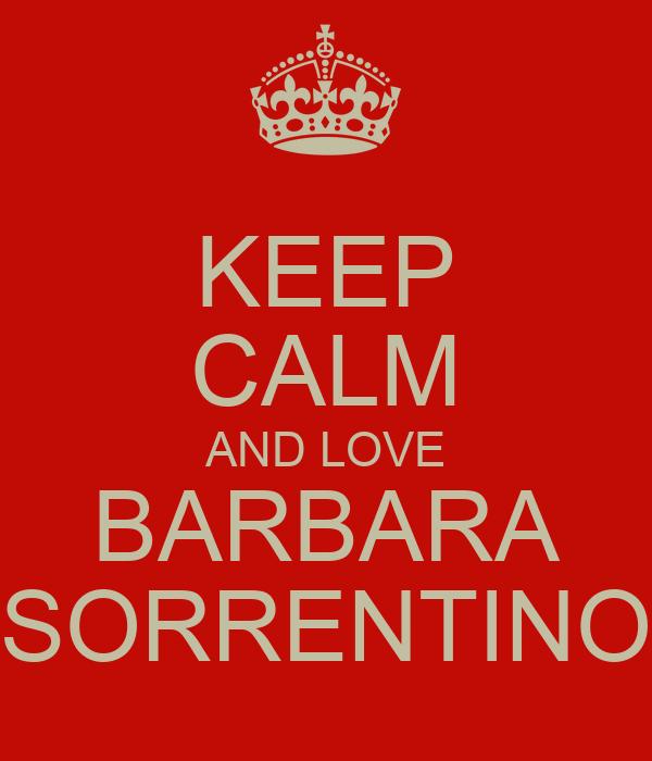 KEEP CALM AND LOVE BARBARA SORRENTINO