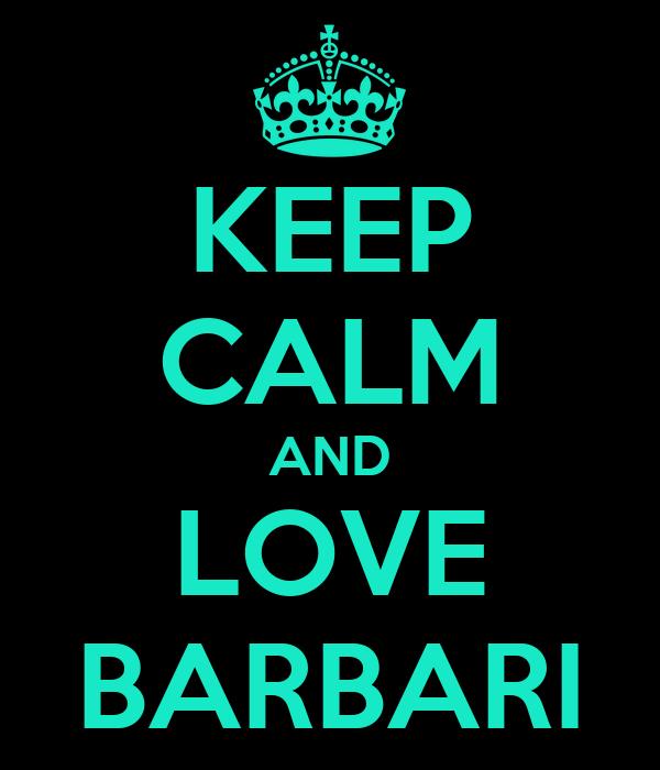 KEEP CALM AND LOVE BARBARI