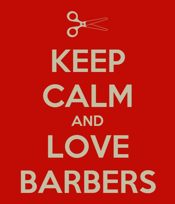 KEEP CALM AND LOVE BARBERS