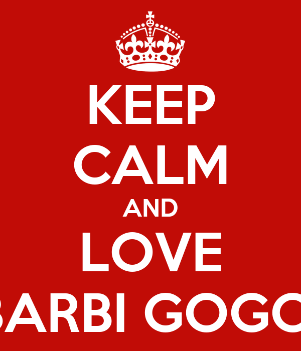 KEEP CALM AND LOVE BARBI GOGOI