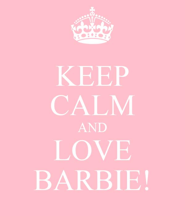 KEEP CALM AND LOVE BARBIE!