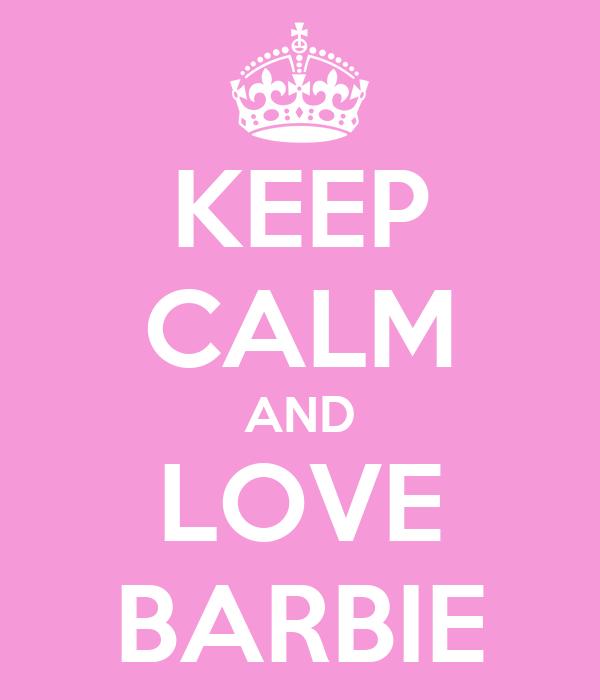 KEEP CALM AND LOVE BARBIE