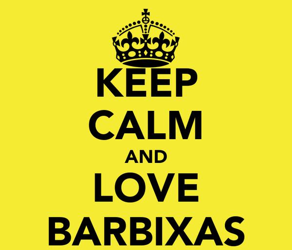 KEEP CALM AND LOVE BARBIXAS