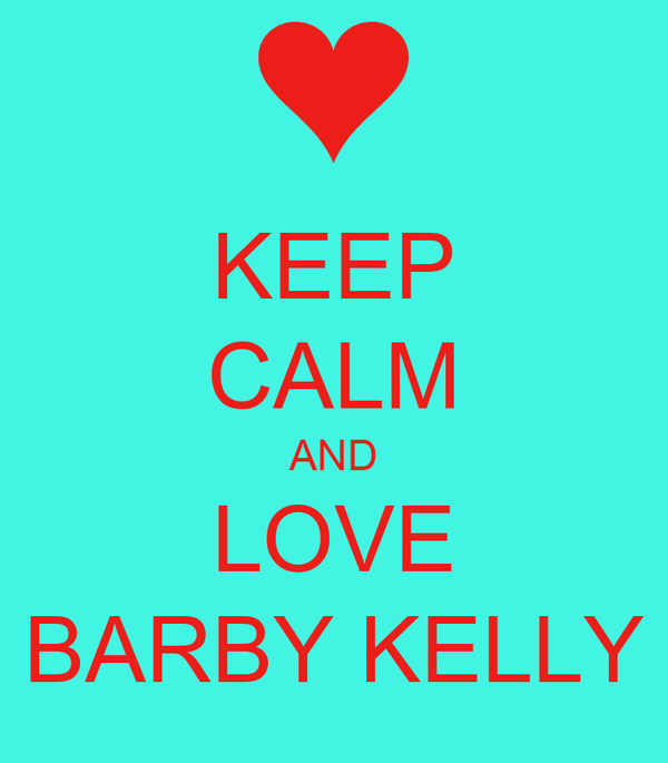 KEEP CALM AND LOVE BARBY KELLY