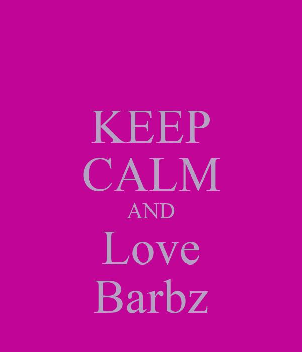 KEEP CALM AND Love Barbz