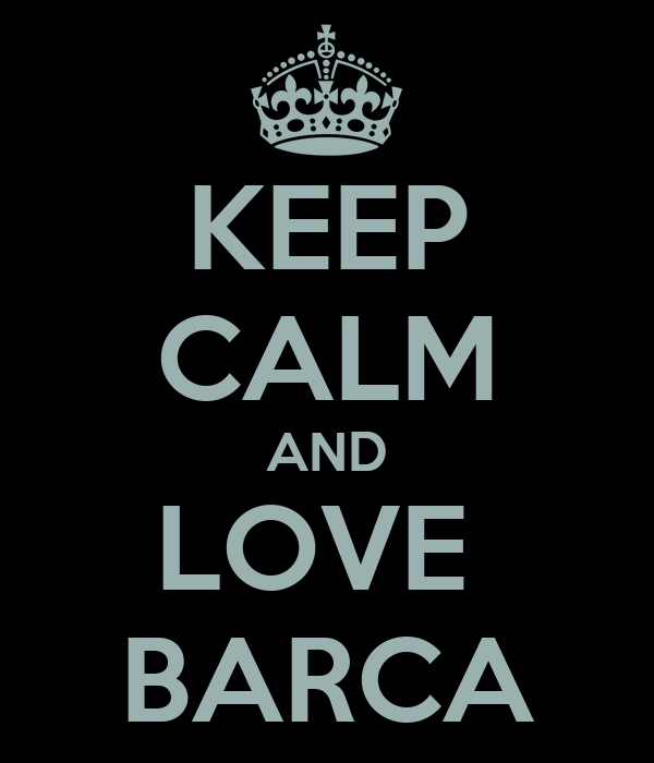 KEEP CALM AND LOVE  BARCA
