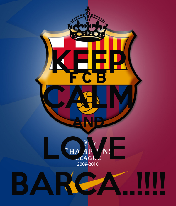 KEEP CALM AND LOVE  BARCA..!!!!