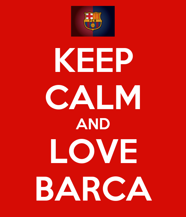 KEEP CALM AND LOVE BARCA