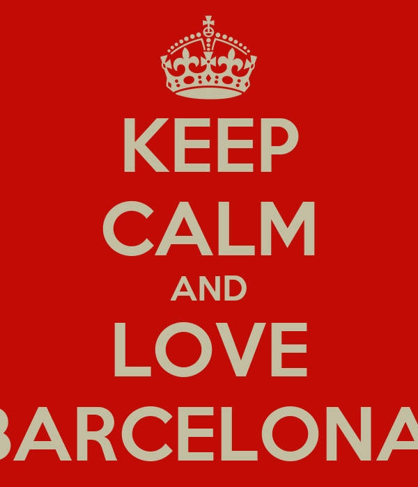 KEEP CALM AND LOVE BARCELONA.