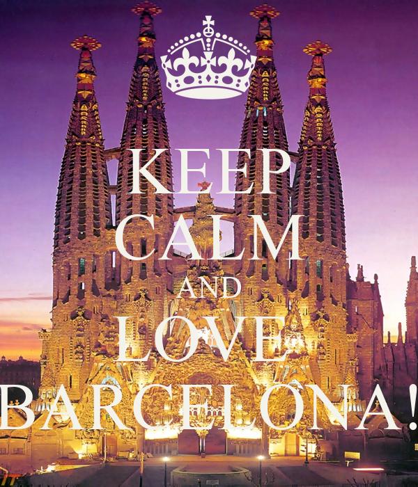 KEEP CALM AND LOVE  BARCELONA!
