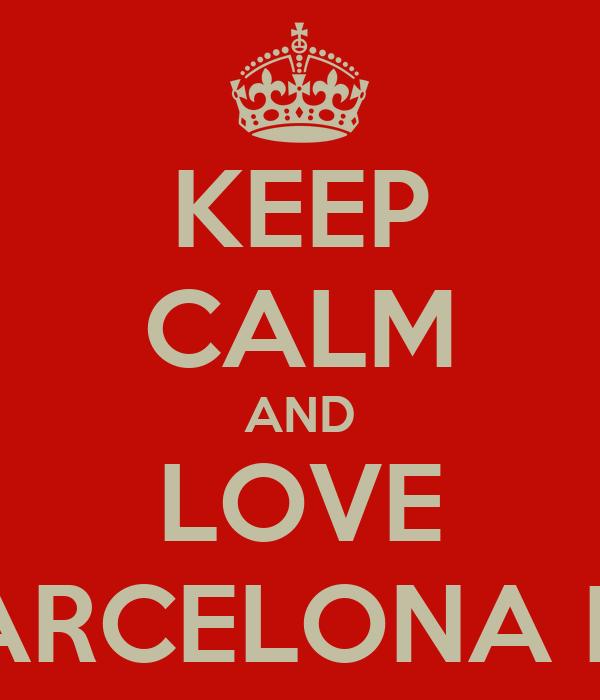 KEEP CALM AND LOVE BARCELONA FC