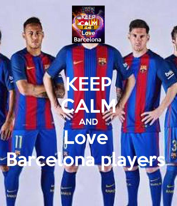 KEEP CALM AND Love  Barcelona players