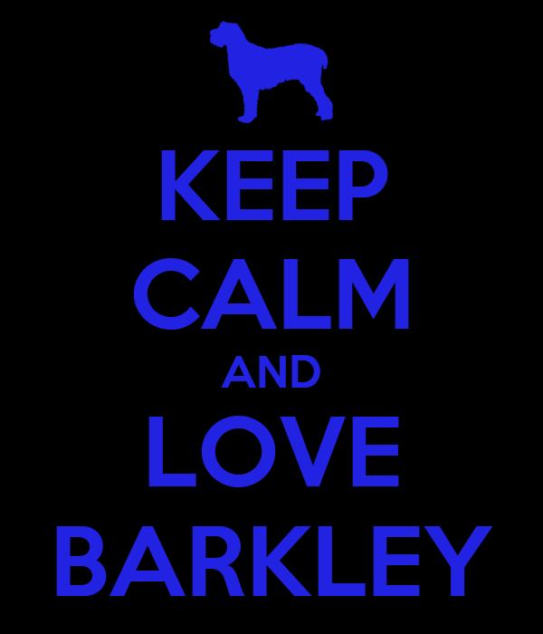 KEEP CALM AND LOVE BARKLEY