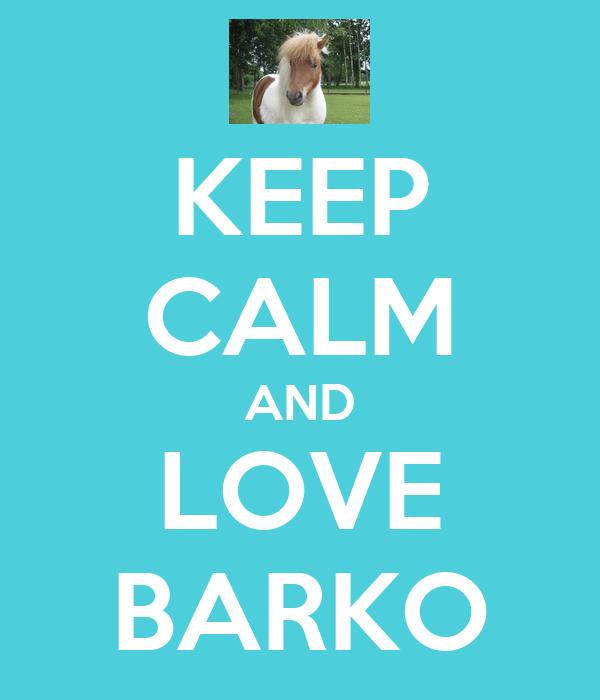 KEEP CALM AND LOVE BARKO