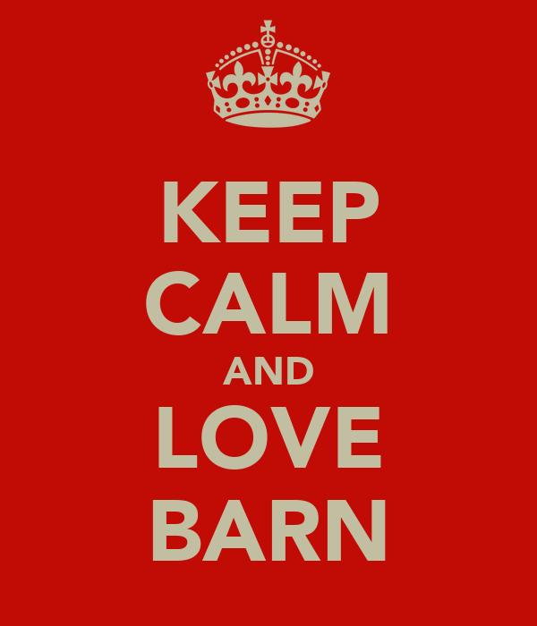 KEEP CALM AND LOVE BARN