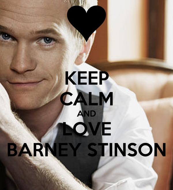 KEEP CALM AND LOVE BARNEY STINSON