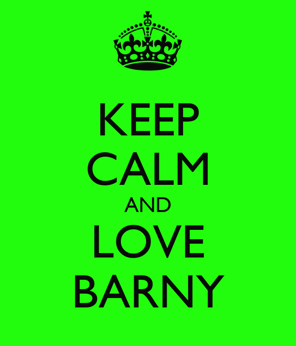 KEEP CALM AND LOVE BARNY