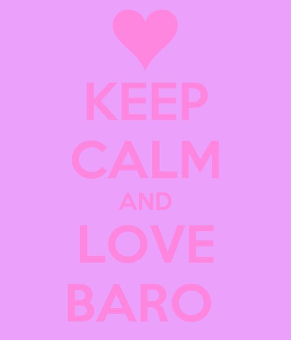 KEEP CALM AND LOVE BARO