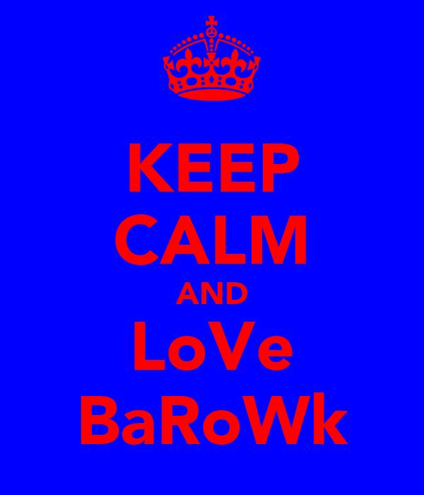 KEEP CALM AND LoVe BaRoWk