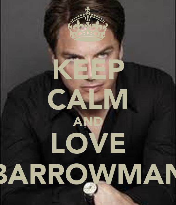 KEEP CALM AND LOVE BARROWMAN