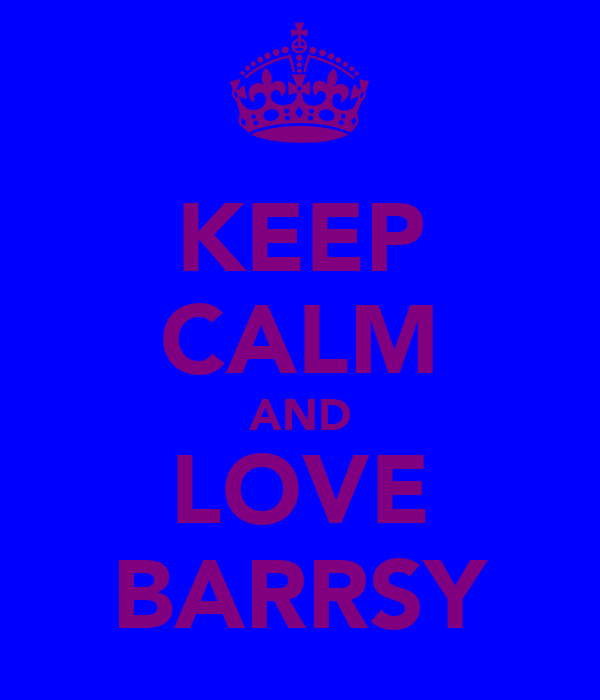 KEEP CALM AND LOVE BARRSY