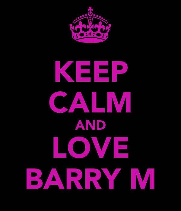 KEEP CALM AND LOVE BARRY M