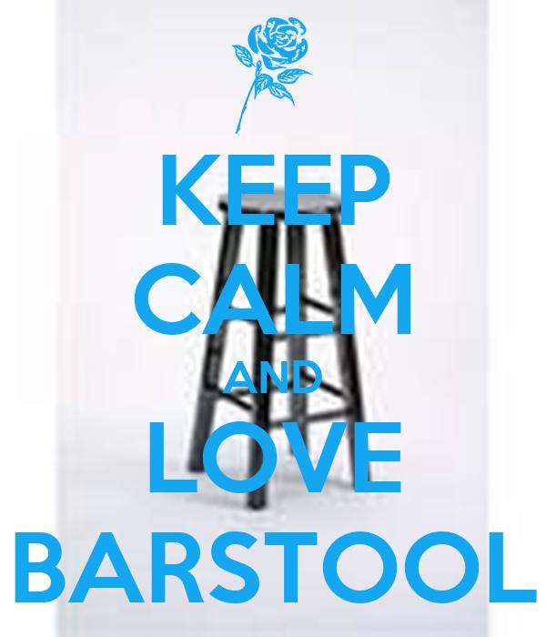 KEEP CALM AND LOVE BARSTOOL