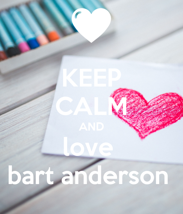 KEEP CALM AND love  bart anderson