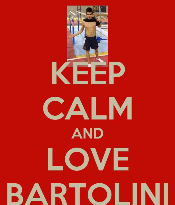KEEP CALM AND LOVE BARTOLINI