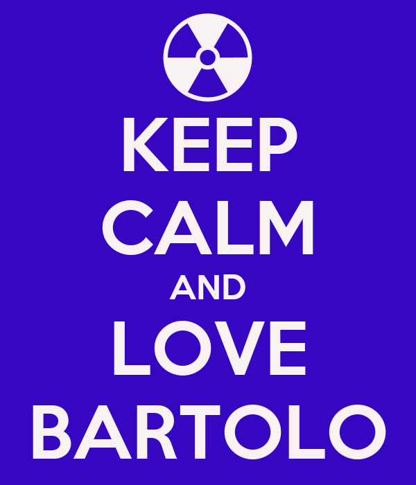 KEEP CALM AND LOVE BARTOLO