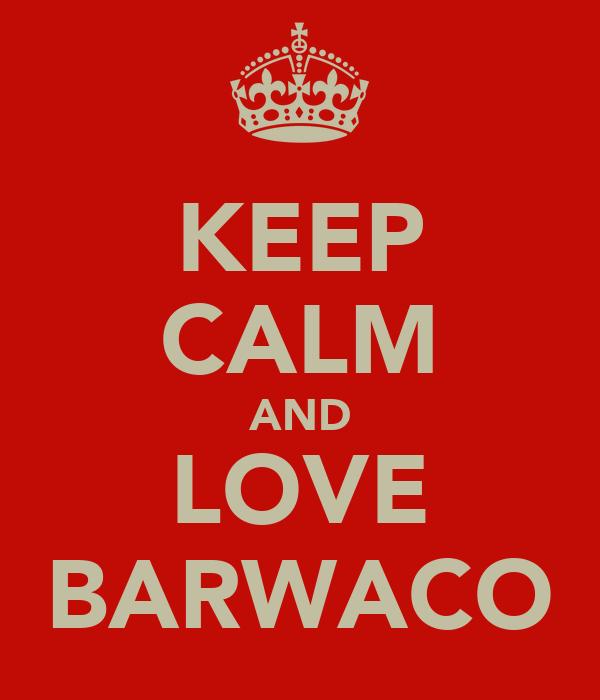 KEEP CALM AND LOVE BARWACO