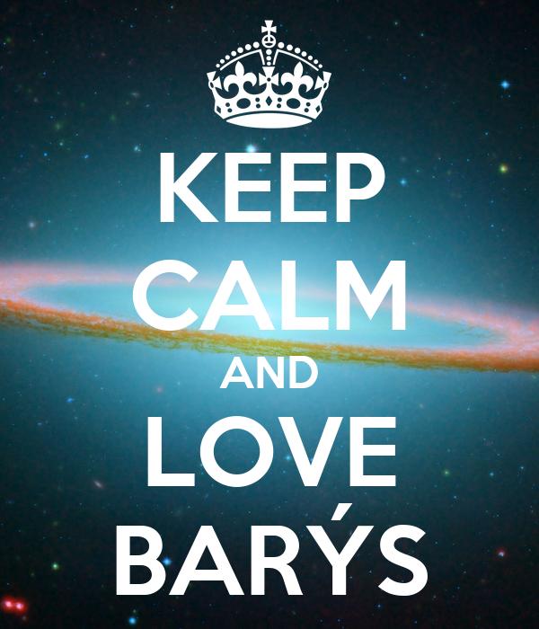 KEEP CALM AND LOVE BARÝS