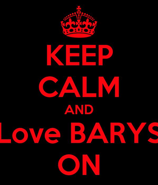 KEEP CALM AND Love BARYS ON