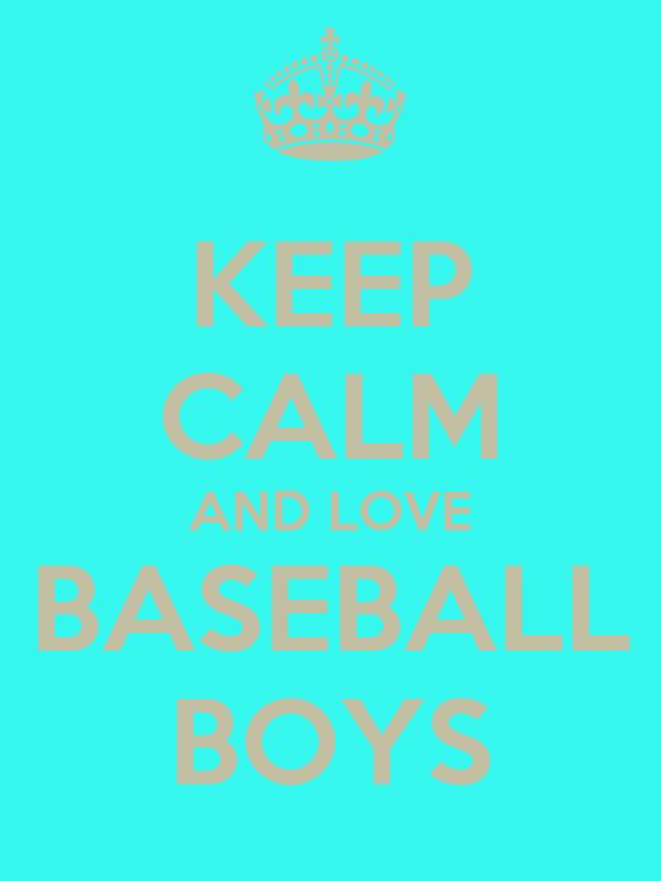 KEEP CALM AND LOVE BASEBALL BOYS