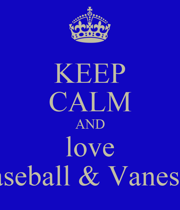 KEEP CALM AND love baseball & Vanessa