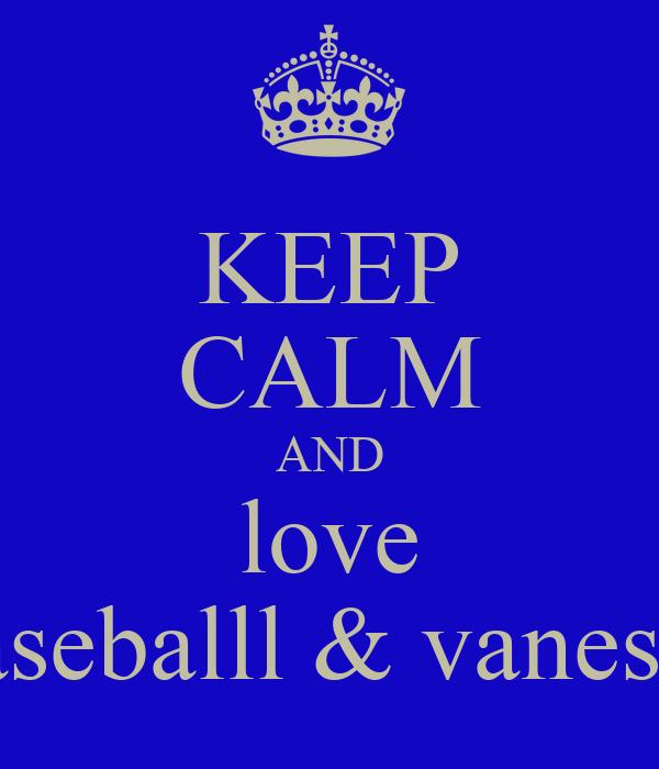 KEEP CALM AND love baseballl & vanessa