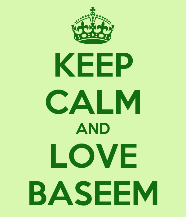 KEEP CALM AND LOVE BASEEM