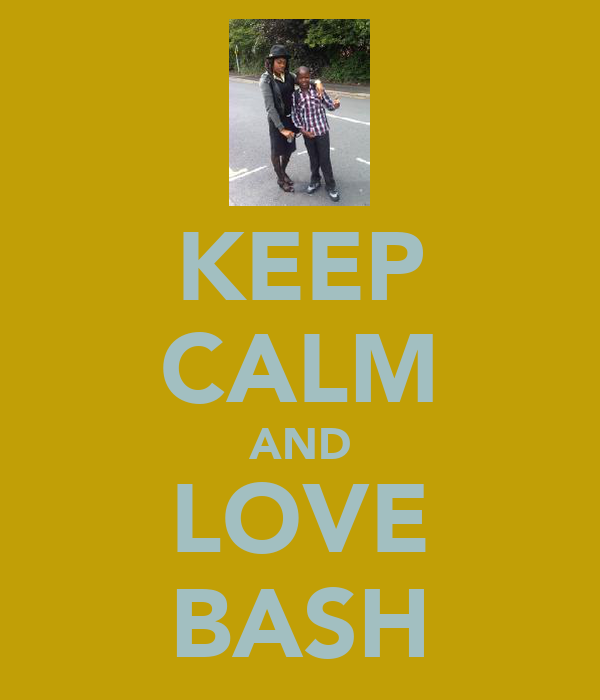 KEEP CALM AND LOVE BASH