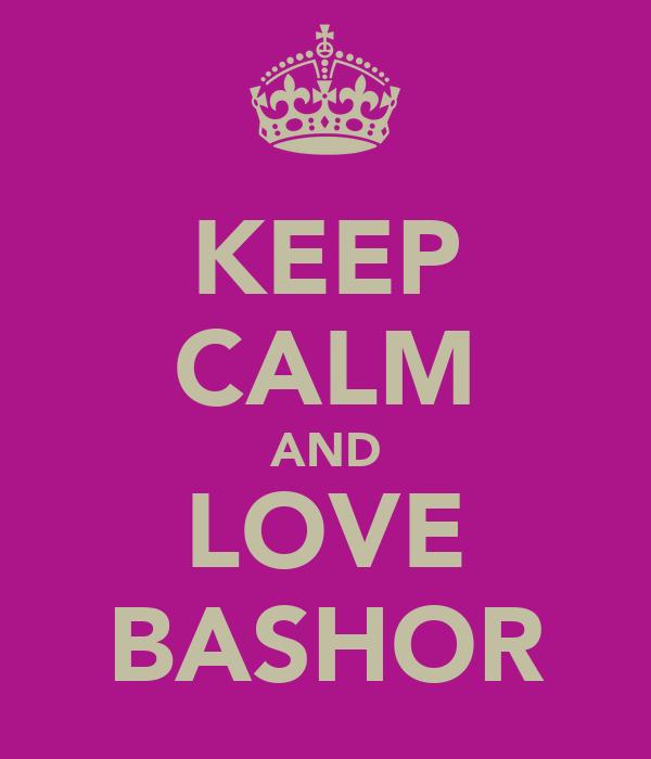 KEEP CALM AND LOVE BASHOR