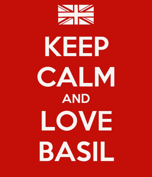 KEEP CALM AND LOVE BASIL