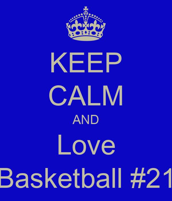 KEEP CALM AND Love Basketball #21