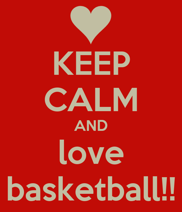 KEEP CALM AND love basketball!!
