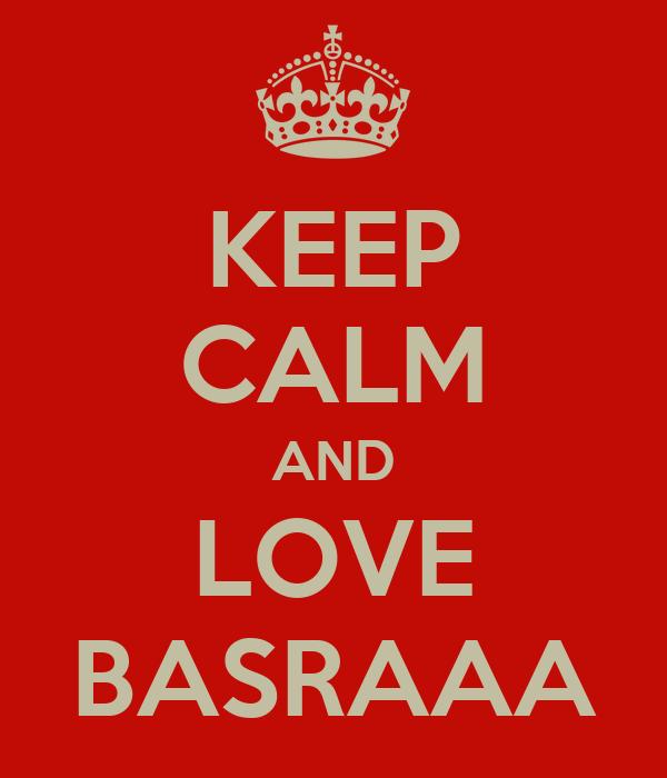 KEEP CALM AND LOVE BASRAAA