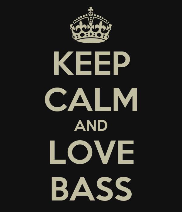 KEEP CALM AND LOVE BASS