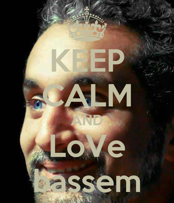 KEEP CALM AND LoVe bassem