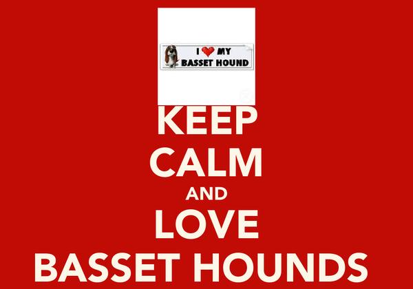 KEEP CALM AND LOVE BASSET HOUNDS