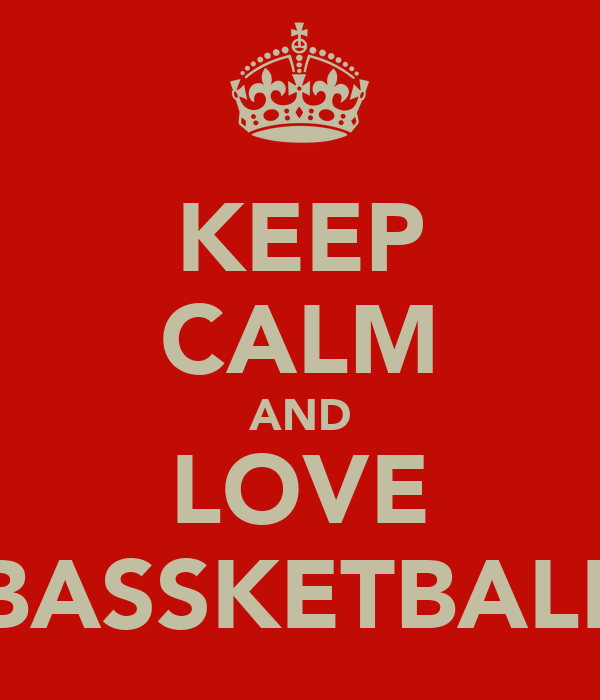 KEEP CALM AND LOVE BASSKETBALL