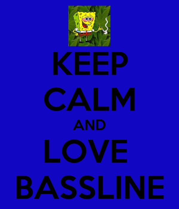 KEEP CALM AND LOVE  BASSLINE