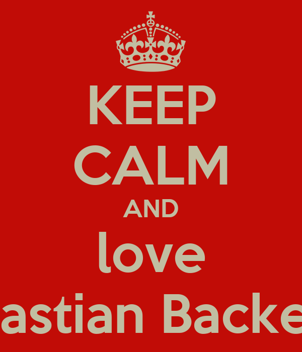 KEEP CALM AND love Bastian Backer
